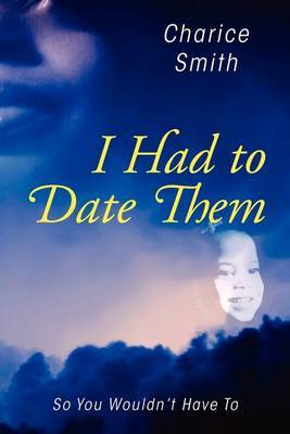 I Had to Date Them: So You Wouldn't Have to