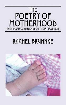 The Poetry of Motherhood: Baby-Inspired Wisdom for Their First Year