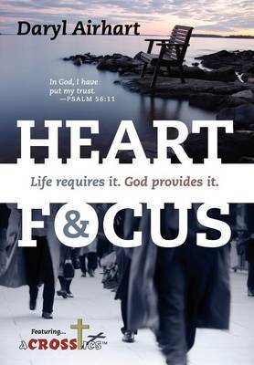 Heart and Focus: Life Requires It. God Provides It.