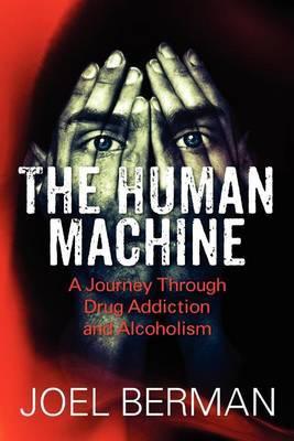 The Human Machine: A Journey Through Drug Addiction and Alcoholism