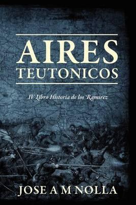 Aires Teutonicos: IV Libro Historia de Los Ramirez