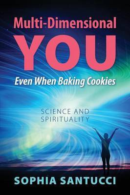 Multi-Dimensional You Even When Baking Cookies: Science and Spirituality