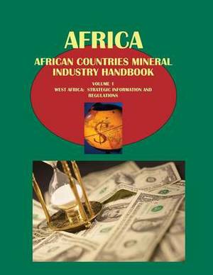 African Countries Mineral Industry Handbook Volume 1 West Africa: Strategic Information and Regulations
