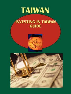Taiwan: Investing in Taiwan Guide: Strategic, Practical Information, Contacts