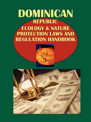 Dominican Republic Ecology & Nature Protection Laws and Regulation Handbook Volume 1 Strategic Information and Important Regulations