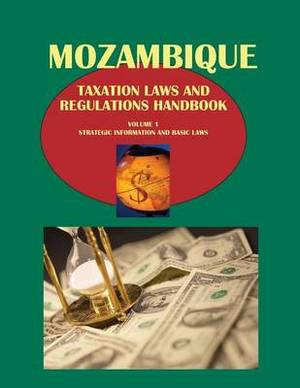 Mozambique Taxation Laws and Regulations Handbook Volume 1 Strategic Information and Basic Laws