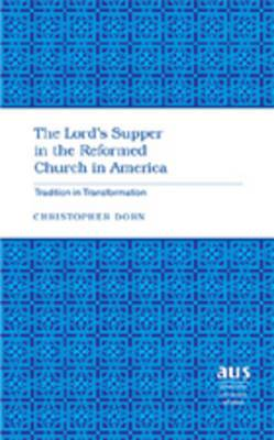 The Lord's Supper in the Reformed Church in America: Tradition in Transformation