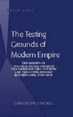 The Testing Grounds of Modern Empire: The Making of Colonial Racial Order in the American Ohio Country and the South African Eastern Cape, 1770s-1850s