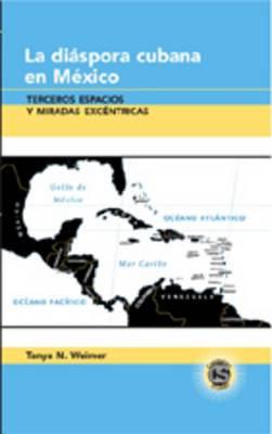 La Diaspora Cubana en Mexico: Terceros Espacios y Miradas Excentricas