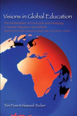 Visions in Global Education: The Globalization of Curriculum and Pedagogy in Teacher Education and Schools: Perspectives from Canada, Russia, and the United States