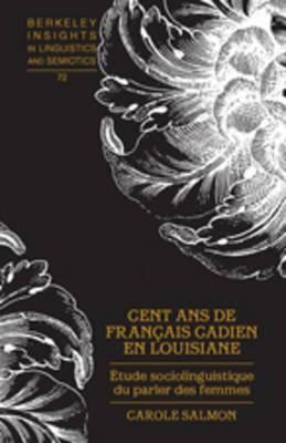 Cent Ans de Francais Cadien en Louisiane: Etude Sociolinguistique du Parler des Femmes