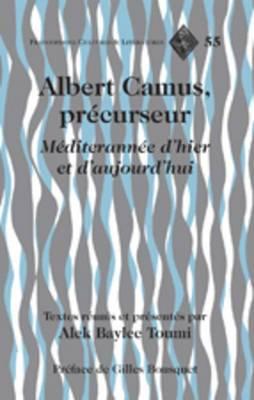 Albert Camus, precurseur: Mediterranee d'hier et d'aujourd'hui- Preface de Gilles Bousquet