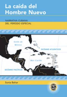 La Caida del Hombre Nuevo: Narrativa Cubana del Periodo Especial