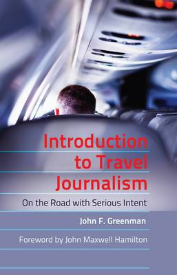 Introduction to Travel Journalism: On the Road with Serious Intent