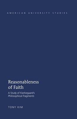 Reasonableness of Faith: A Study of Kierkegaard's  Philosophical Fragments