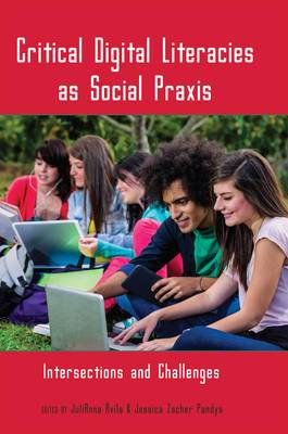 Critical Digital Literacies as Social Praxis: Intersections and Challenges