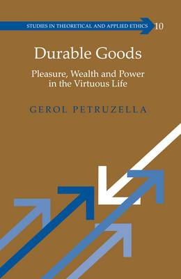 Durable Goods: Pleasure, Wealth and Power in the Virtuous Life