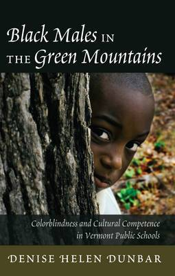 Black Males in the Green Mountains: Colorblindness and Cultural Competence in Vermont Public Schools