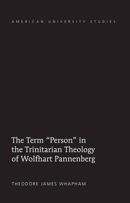 The Term  Person  in the Trinitarian Theology of Wolfhart Pannenberg