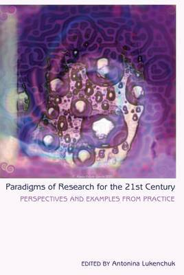 Paradigms of Research for the 21st Century: Perspectives and Examples from Practice