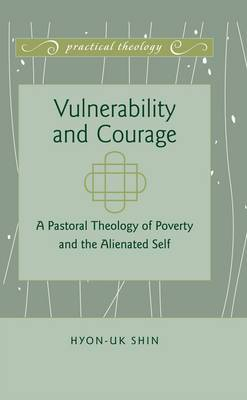 Vulnerability and Courage: A Pastoral Theology of Poverty and the Alienated Self