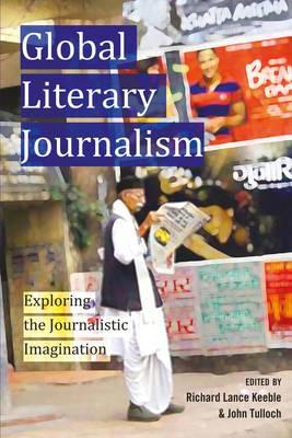 Global Literary Journalism: Exploring the Journalistic Imagination