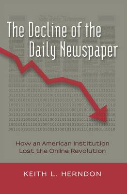 Decline of the Daily Newspaper: How an American Institution Lost the Online Revolution