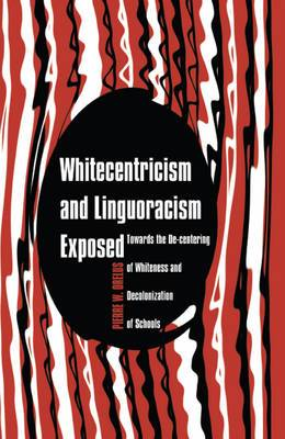 Whitecentricism and Linguoracism Exposed: Towards the De-Centering of Whiteness and Decolonization of Schools