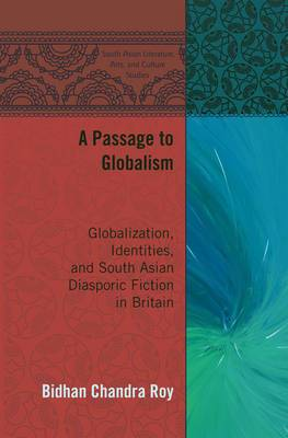 A Passage to Globalism: Globalization, Identities, and South Asian Diasporic Fiction in Britain