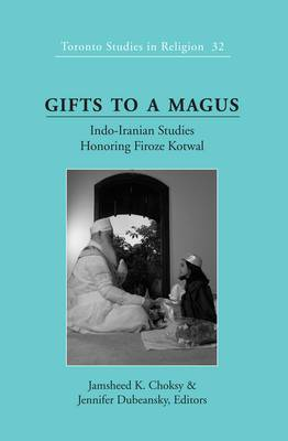 Gifts to a Magus: Indo-Iranian Studies Honoring Firoze Kotwal