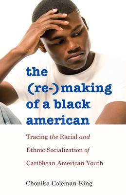 The (Re-)making of a Black American: Tracing the Racial and Ethnic Socialization of Caribbean American Youth