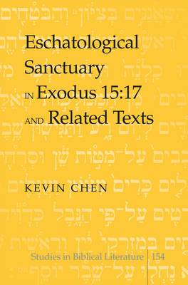 Eschatological Sanctuary in Exodus 15:17 and Related Texts