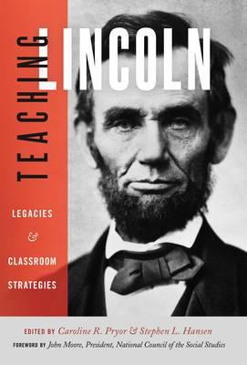 Teaching Lincoln: Legacies and Classroom Strategies