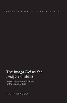 The Imago dei as the Imago Trinitatis: Juergen Moltmann's Doctrine of the Image of God