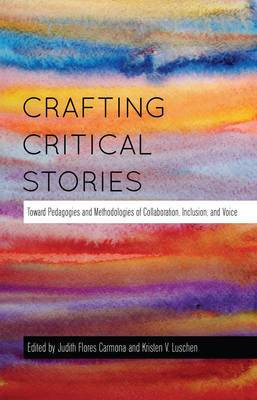 Crafting Critical Stories: Toward Pedagogies and Methodologies of Collaboration, Inclusion, and Voice