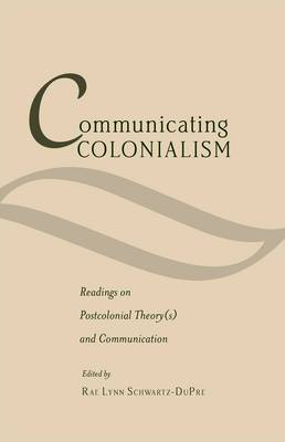 Communicating Colonialism: Readings on Postcolonial Theory(s) and Communication