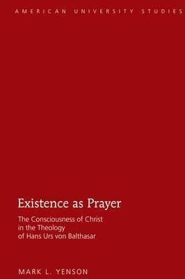 Existence as Prayer: The Consciousness of Christ in the Theology of Hans Urs von Balthasar