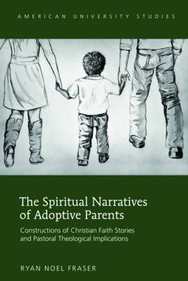 The Spiritual Narratives of Adoptive Parents: Constructions of Christian Faith Stories and Pastoral Theological Implications