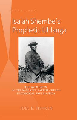 Isaiah Shembe's Prophetic Uhlanga: The Worldview of the Nazareth Baptist Church in Colonial South Africa