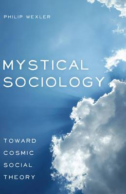 Mystical Sociology: Toward Cosmic Social Theory