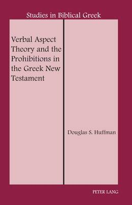 Verbal Aspect Theory and the Prohibitions in the Greek New Testament