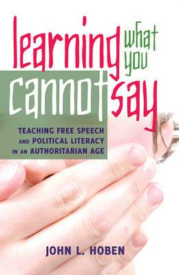 Learning What You Cannot Say: Teaching Free Speech and Political Literacy in an Authoritarian Age