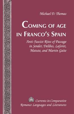 Coming of Age in Franco's Spain: Anti-Fascist Rites of Passage in Sender, Delibes, Laforet, Matute, and Martin Gaite