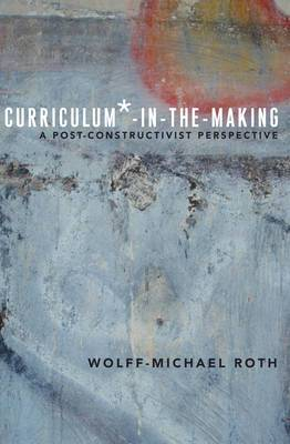 Curriculum*-in-the-Making: A Post-Constructivist Perspective