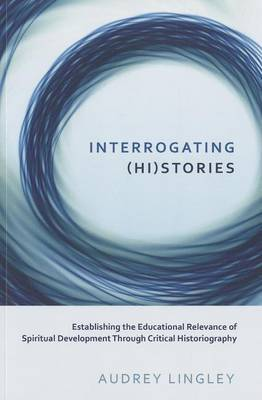 Interrogating (Hi)Stories: Establishing the Educational Relevance of Spiritual Development Through Critical Historiography