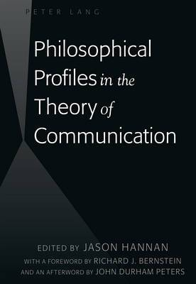 Philosophical Profiles in the Theory of Communication: With a Foreword by Richard J. Bernstein and an Afterword by John Durham Peters