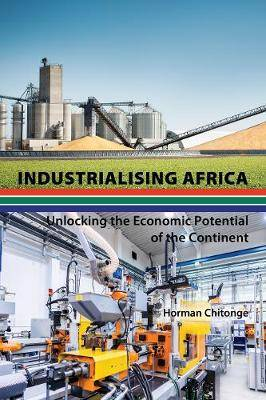Industrialising Africa: Unlocking the Economic Potential of the Continent