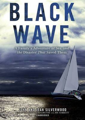 Black Wave: A Family's Adventure at Sea and the Disaster That Saved Them