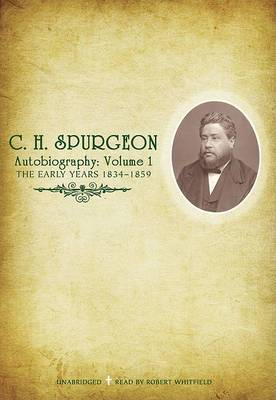 C.H. Spurgeons Autobiography, Volume 1: The Early Years, 1834-1859