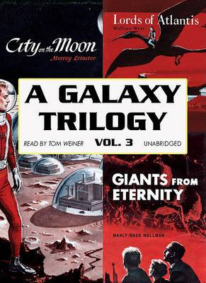 A Galaxy Trilogy, Volume 3: Giants from Eternity, Lords of Atlantis, and City on the Moon